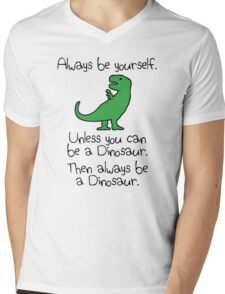 Always Be Yourself, Unless You Can Be A Dinosaur Mens V-Neck T-Shirt