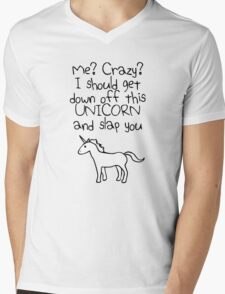Me? Crazy? I Should Get Down Off This Unicorn And Slap You Mens V-Neck T-Shirt