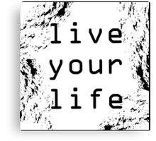 Live Your Life (grunge) Canvas Print