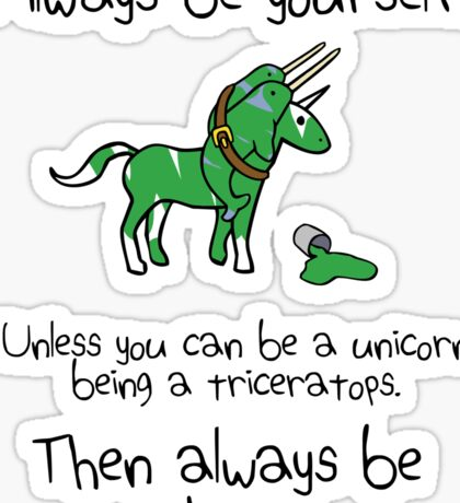 Always be a Unicorn being a Triceratops Sticker