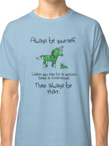 Always be a Unicorn being a Triceratops Classic T-Shirt