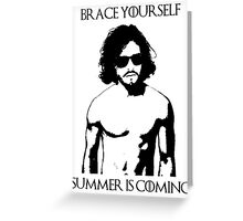Brace yourself, summer is coming Greeting Card