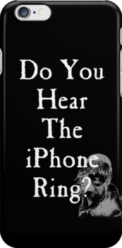 Do You Hear the iPhone Ring? by freakedoutgeek