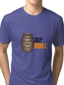 How I roll Tri-blend T-Shirt