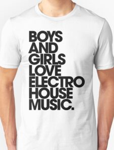 Boys And Girls Love Electro House Music. Unisex T-Shirt