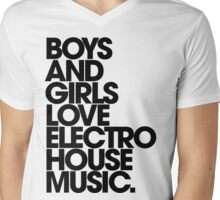 Boys And Girls Love Electro House Music. Mens V-Neck T-Shirt