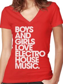 Boys And Girls Love Electro House Music. Women's Fitted V-Neck T-Shirt