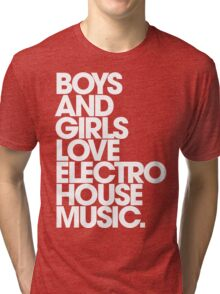 Boys And Girls Love Electro House Music. Tri-blend T-Shirt