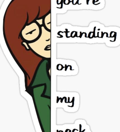 You're standing on my neck Sticker