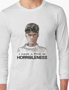 I have a PHD in HORRIBLENESS! Long Sleeve T-Shirt