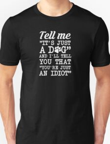 It's Not Just A Dog You Idiot T-Shirt