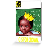 C IS FOR CROWN TEE Greeting Card