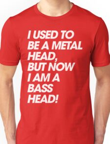 I Used To Be A MetalHead, But Now I Am A Basshead Unisex T-Shirt