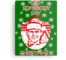 Did Somebody Say Christmas Metal Print
