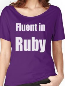 Fluent in Ruby - White on Dark Red for Ruby Programmers Women's Relaxed Fit T-Shirt