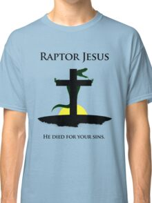 Raptor Jesus Died For Your Sins Classic T-Shirt