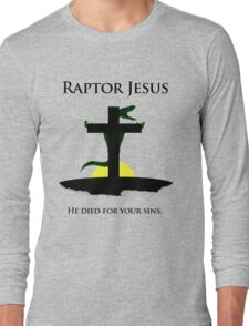 Raptor Jesus Died For Your Sins Long Sleeve T-Shirt