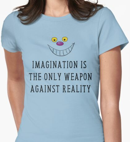 Imagination Is The Only Weapon Against Reality T Shirt Womens Fitted T-Shirt