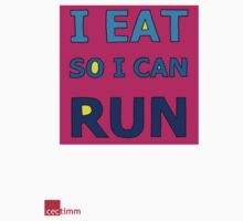 I Eat So I Can Run by cectimm