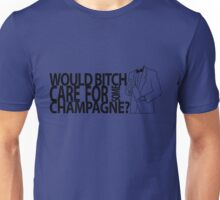Would bitch care for some Champagne? Unisex T-Shirt