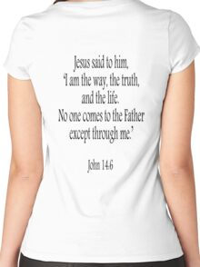 Jesus, 'I am the way, the truth, and the life.  No one comes to the Father except through me.' John 14:6. Black on White Women's Fitted Scoop T-Shirt