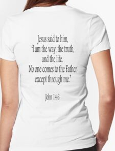 Jesus, 'I am the way, the truth, and the life.  No one comes to the Father except through me.' John 14:6. Black on White Womens Fitted T-Shirt
