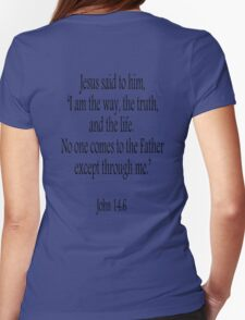 Jesus, 'I am the way, the truth, and the life.  No one comes to the Father except through me.' John 14:6. Black on White T-Shirt
