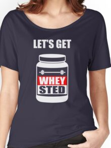 Let's Get Whey-Sted Funny Gym Bodybuilding Protein Mashup Women's Relaxed Fit T-Shirt