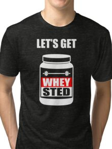 Let's Get Whey-Sted Funny Gym Bodybuilding Protein Mashup Tri-blend T-Shirt
