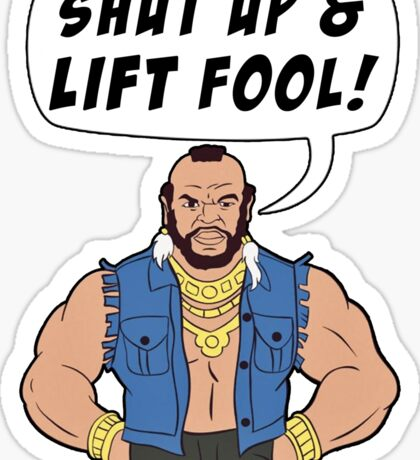 Mr T Shut Up & Lift Fool Gym Fitness Motivation Sticker