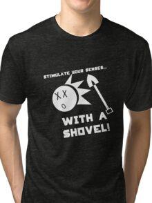 Stimulate Your Senses, WITH A SHOVEL!!!! Tri-blend T-Shirt