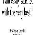 """Churchill, """"I am easily satisfied with the very best."""" Sir Winston Churchill by TOM HILL - Designer"""