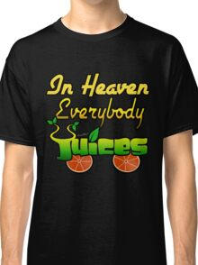 In Heaven Everybody Juices Classic T-Shirt