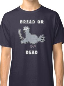 Bread or DEAD! Classic T-Shirt