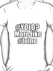 """#Yolo? More Like #lolno."" T-Shirt"