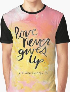 Love Never Gives Up Graphic T-Shirt