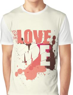 You Are Going To Love Me Graphic T-Shirt