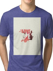 You Are Going To Love Me Tri-blend T-Shirt