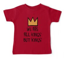 We Are All Kings But Kings Baby Tee