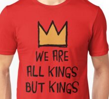 We Are All Kings But Kings Unisex T-Shirt