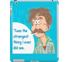 'Twas the Strangest Thing I Ever Did See iPad Case/Skin