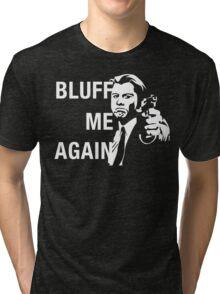 Bluff Me Again Tri-blend T-Shirt