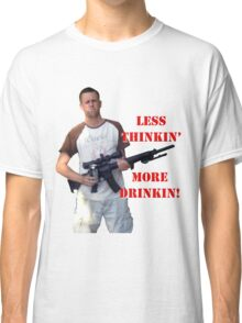 Less Thinkin More Drinkin 2 Classic T-Shirt