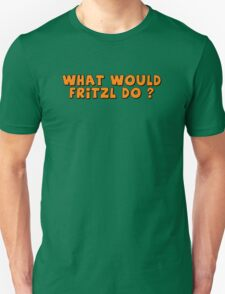 What would Fritzl do ? Unisex T-Shirt