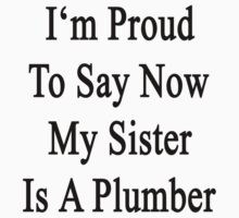 I'm Proud To Say Now My Sister Is A Plumber One Piece - Short Sleeve