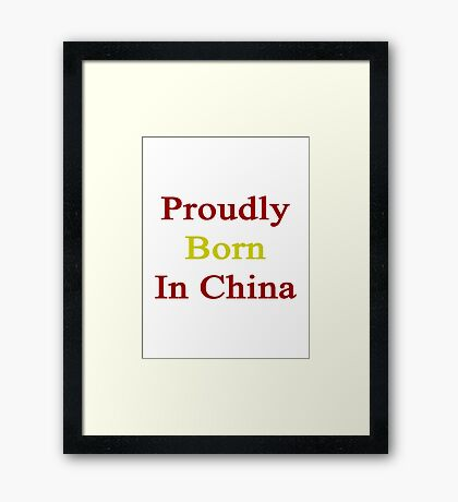 Proudly Born In China Framed Print