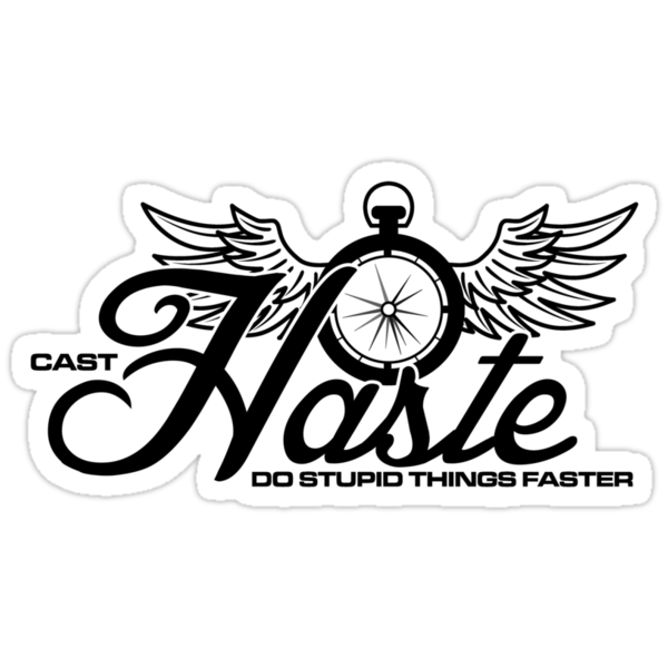 Haste- Do Stupids Things Faster by ikaszans