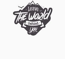 LEAVE THE WORLD BEHIND YOU Unisex T-Shirt