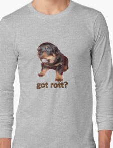 Got Rott? Rottweiler Owner  Long Sleeve T-Shirt