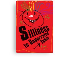 Silliness is underrated today Canvas Print